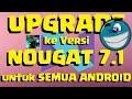 Cara UPGRADE Lollipoo dan Marshmallow ke NOUGAT 7.1 2018 (Safe n No Root)