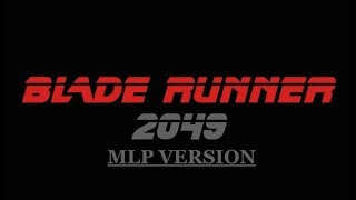 Blade Runner 2049 Trailer - MLP VERSION