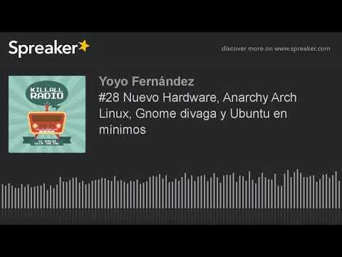 #28 Nuevo Hardware, Anarchy Arch Linux, Gnome divaga y Ubuntu en mínimos
