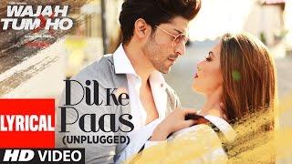 Dil Ke Paas (Unplugged) Lyrical Video Song | Wajah Tum Ho | Tulsi Kumar, Armaan Malik | T-Series