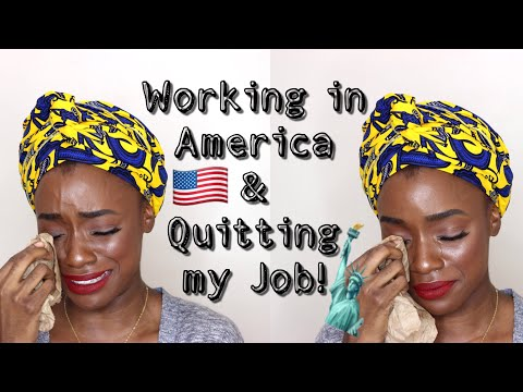 WORKING IN AMERICA & QUITTING MY JOB