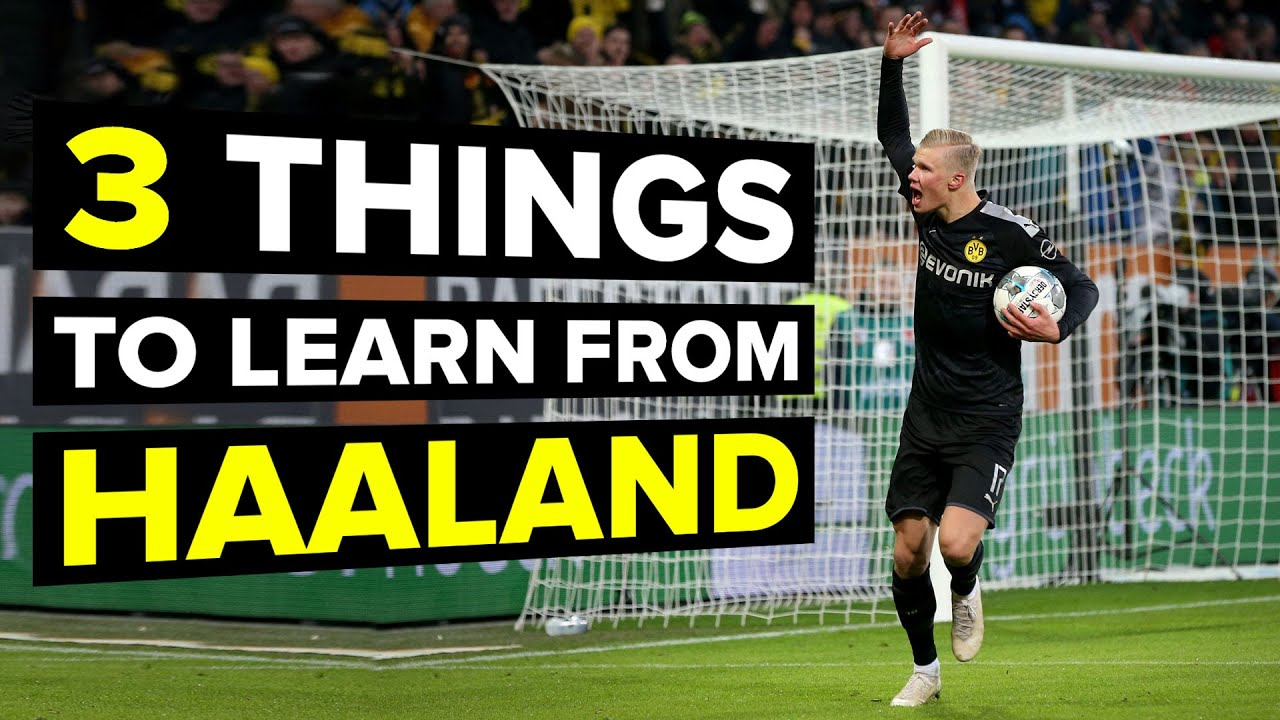 3 things EVERY striker needs to learn from Haaland
