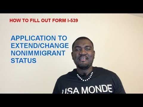 HOW TO FILL OUT FORM I-539 (APPLICATION TO EXTEND OR CHANGE NONIMMIGRANT STATUS)
