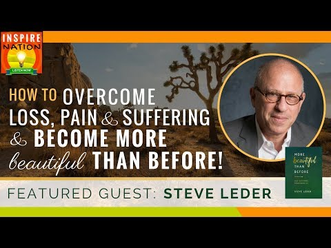 🌟 How to Overcome Loss, Pain and Suffering & Become More Beautiful Than Before!   STEVE LEDER