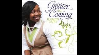 Jekalyn Carr - Greater Is Coming