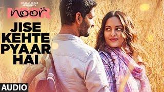 Jise Kehte Pyaar Hai Full Audio Song | Noor |  Sonakshi Sinha | Amaal Mallik | Sukriti Kakar