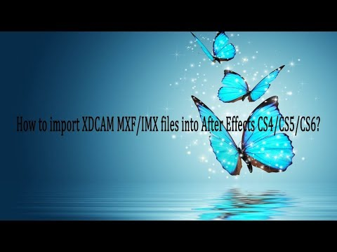 How to import XDCAM MXF/IMX files into After Effects CS4/CS5/CS6?