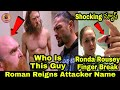 Who Is Roman Reigns Attacker Smackdown Today Ronda Rousey Finger Break 2019Roman Attacker Name