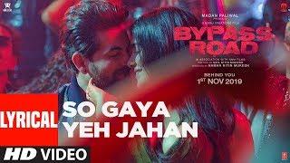 So Gaya Yeh Jahan (With Lyrics) | Bypass Road | Neil Nitin Mukesh, Adah S |Jubin Nautiyal, Nitin M