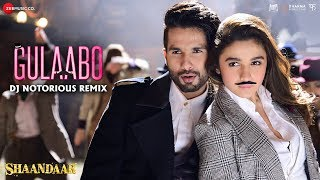 Gulaabo Remix | Shaandaar | Alia Bhatt & Shahid Kapoor | DJ Notorious