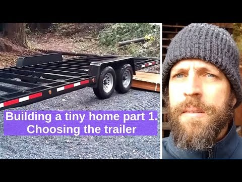 Building a tiny home part 1. Choosing the trailer.