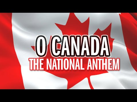 O Canada - National Anthem - Song & Lyrics - HQ