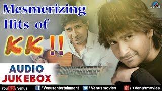 Mesmerizing Hits Of KK : Bollywood Romantic Songs || Audio Jukebox
