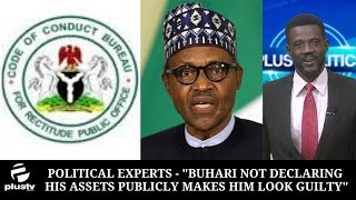 """Political Experts - """"Buhari Not Declaring His Assets Publicly Makes Him Look Guilty"""""""