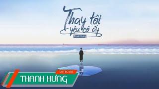 Thay Tôi Yêu Cô Ấy (ĐNSTĐ) - Thanh Hưng | Official Lyrics Video