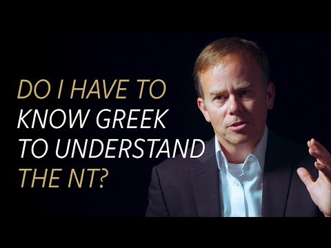 Do I have to know Greek to truly understand the New Testament?