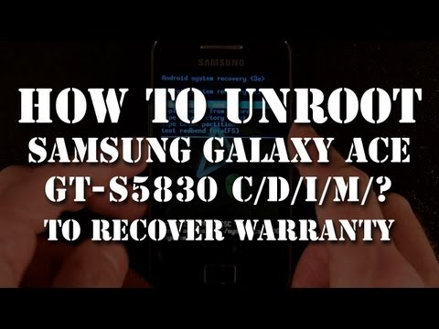 How to UnRoot rooted Samsung Galaxy Ace GT-S5830 i/C/D/M to get Warranty back
