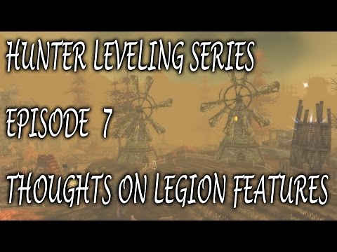Hunter Leveling Series - Episode #7 - Thoughts On Legion Features!