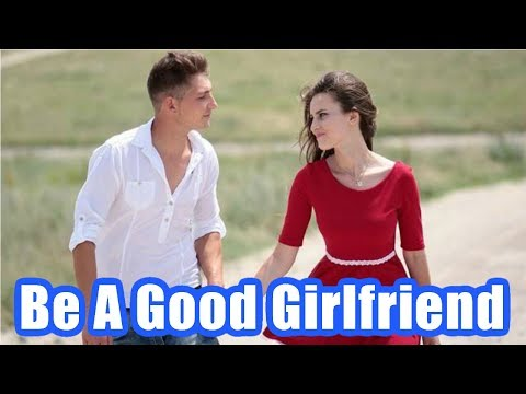 How to Be a Good Girlfriend to Your Boyfriend – Ways to Be a Better Girlfriend