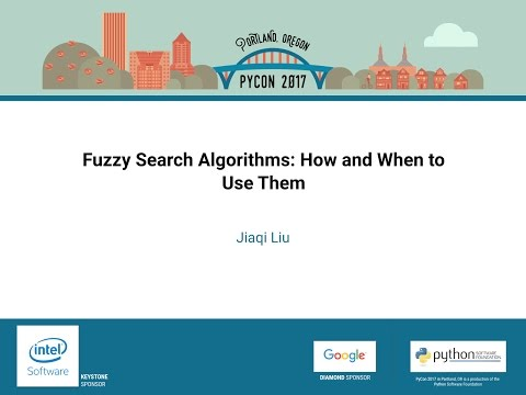 Jiaqi Liu   Fuzzy Search Algorithms How and When to Use Them   PyCon 2017