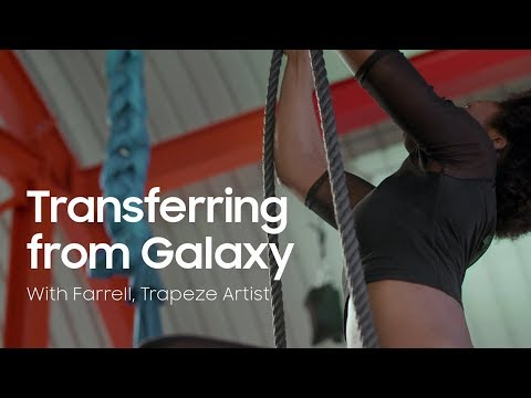 Samsung Galaxy S9 | S9+ | Transferring from Galaxy: With Farrell, Trapeze Artist