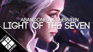 Abandoned & SHERVEEN - Light Of The Seven (Game Of Thrones) | Melodic Dubstep