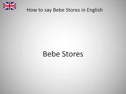 How to say Bebe Stores in English?