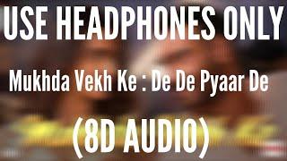 Mukhda Vekh Ke (8D AUDIO) : De De Pyaar De