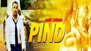 New Punjabi Songs 2016    PIND - Official Video    Harf Cheema    Latest Punjabi Song 2016