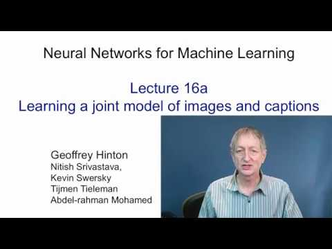 Lecture 16.1 — Learning a joint model of images and captions — [ Deep Learning | Hinton | UofT ]