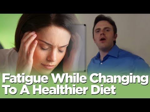 Fatigue While Changing To A Healthier Diet