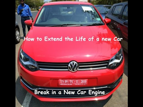 How To Extend the Life of Your Brand New Car?    (Break in a New Engine)