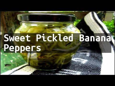 Recipe Sweet Pickled Banana Peppers