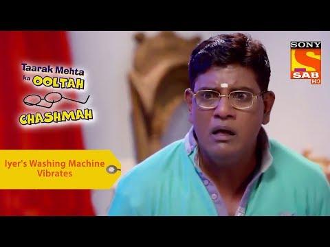 Your Favorite Character | Iyer's Washing Machine Vibrates | Taarak Mehta Ka Ooltah Chashmah