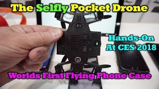 Selfly - A Phone Case That Flies - CES 2018 First Look