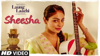 SHEESHA: Laung Laachi (Video Song) Mannat Noor | Ammy Virk, Neeru Bajwa | Amrit Maan, Mannat Noor