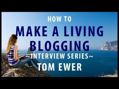 How to Make A Living Blogging interview series   Tom Ewer