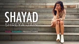 Shayad | Love aaj kal | Female cover | Shreya Jain | Pranshu Jha | Pixel Grabber Productions