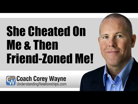 She Cheated On Me & Then Friend-Zoned Me!