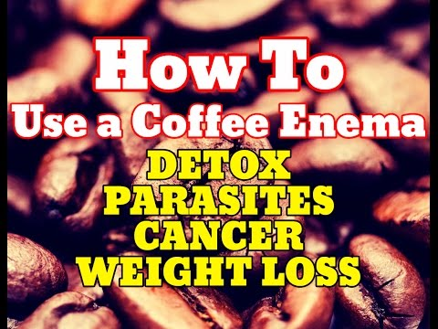 How To Use a Coffee Enema For: Weight Loss, Parasites, Cancer, Liver, Detox