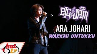 ( LIVE ) ARA JOHARI - WARKAH UNTUKKU ( BIG JAM 2019 )