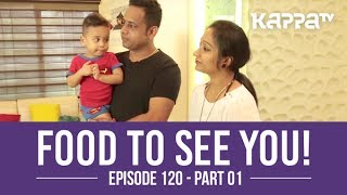 Food to See You! - Episode 120 ft. Sowmya(Part 1) - Kappa TV