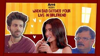 When Dad Catches Your Live-In Girlfriend ft. Kartik Aaryan & Kriti Sanon