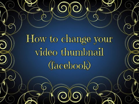 How to change your video thumbnail on Facebook