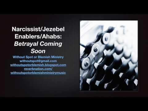 Enablers/Ahabs of Narcissists/Jezebels: BETRAYAL COMING SOON!