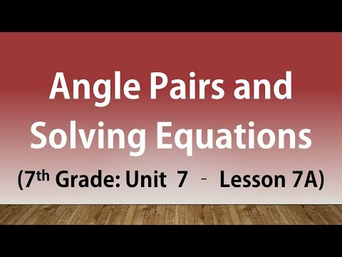 Angle Pairs and Solving Equations (7th Grade Unit 7 Lesson 7A)