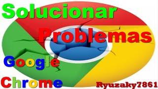 Google Chrome No Abre!!! (solución)