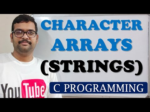 C PROGRAMMING - STRINGS or CHARACTER ARRAYS