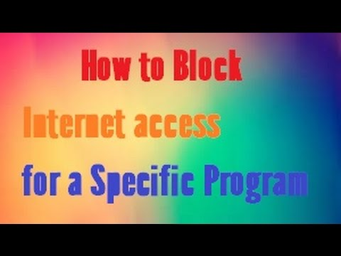 How to Block internet access/connection for a Specific program