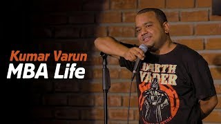MBA Life | Stand up Comedy by Kumar Varun